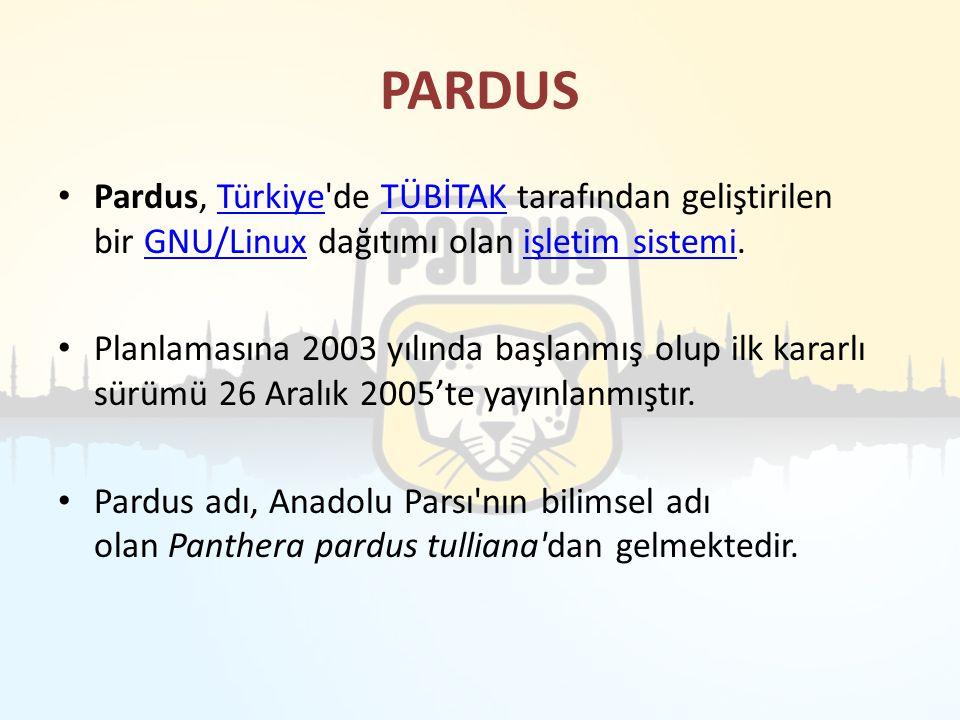 PARDUS Pardus, Türkiye de TÜBİTAK tarafından geliştirilen bir GNU/Linux dağıtımı olan işletim sistemi.