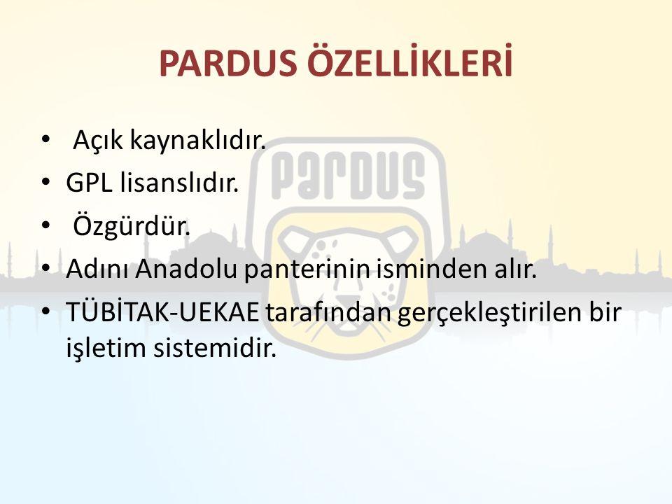 PARDUS ÖZELLİKLERİ Açık kaynaklıdır. GPL lisanslıdır. Özgürdür.