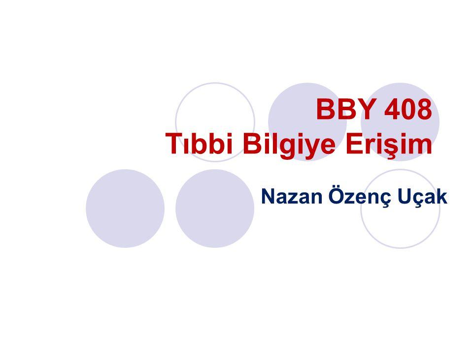 BBY 408 Tıbbi Bilgiye Erişim
