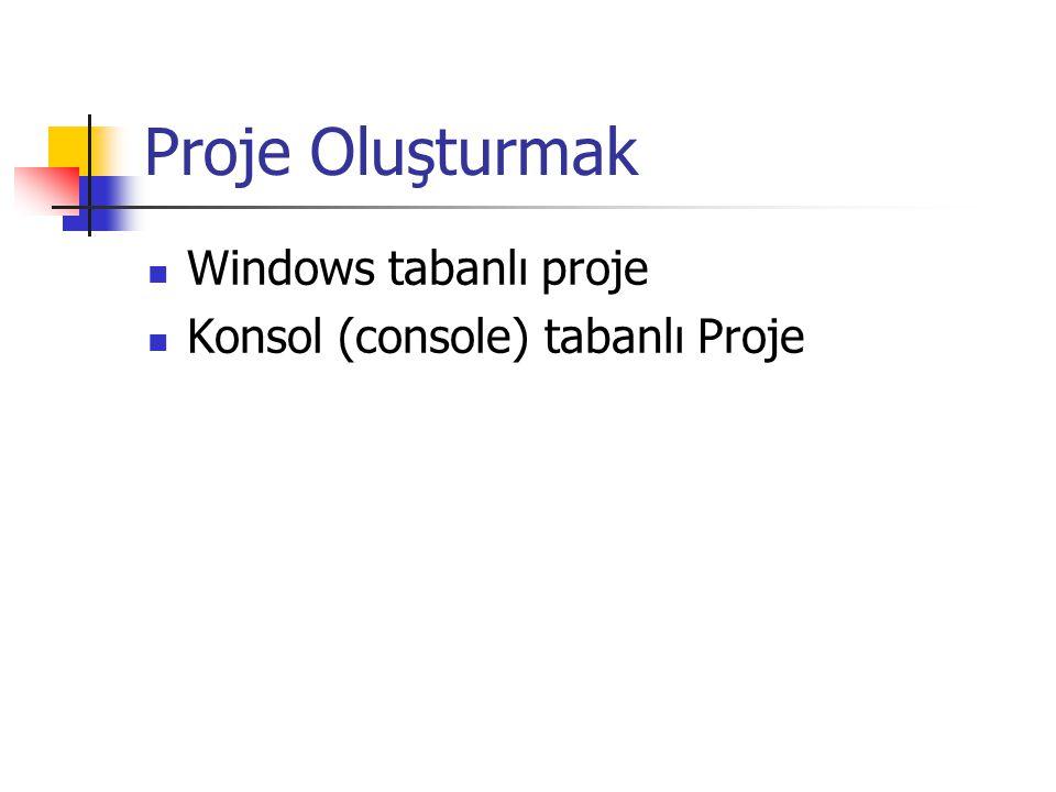 Proje Oluşturmak Windows tabanlı proje Konsol (console) tabanlı Proje