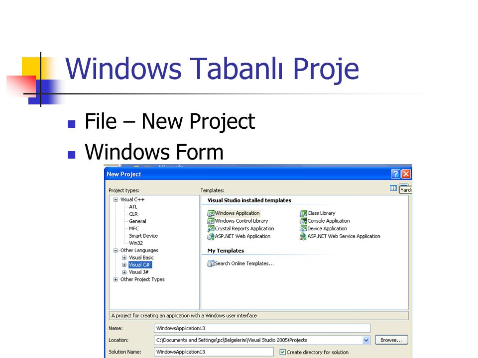 Windows Tabanlı Proje File – New Project Windows Form