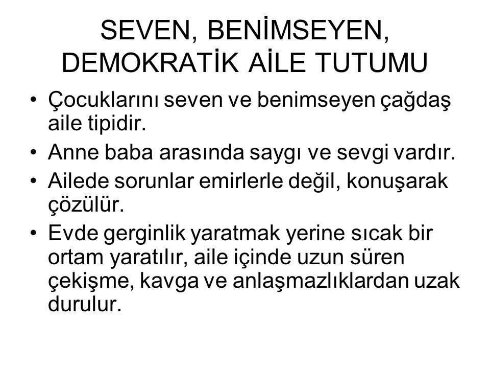 SEVEN, BENİMSEYEN, DEMOKRATİK AİLE TUTUMU