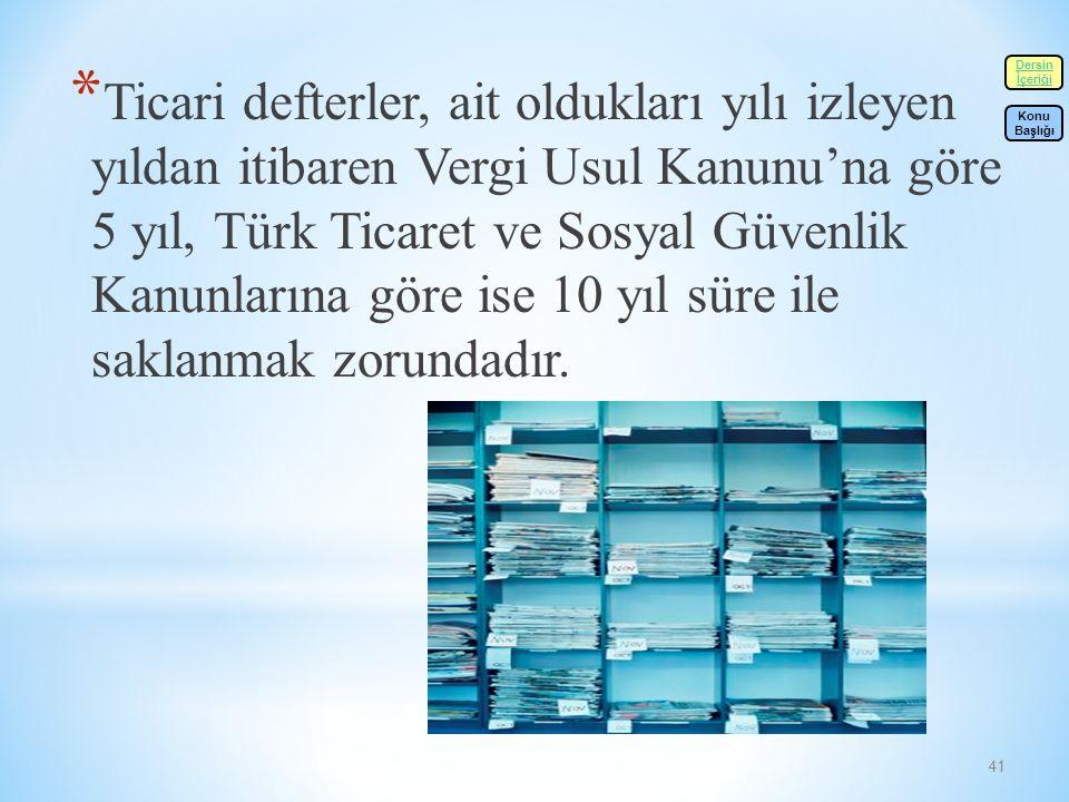 Ticari defterler, ait oldukları yılı izleyen yıldan itibaren Vergi Usul Kanunu'na göre 5 yıl, Türk Ticaret ve Sosyal Güvenlik Kanunlarına göre ise 10 yıl süre ile saklanmak zorundadır.