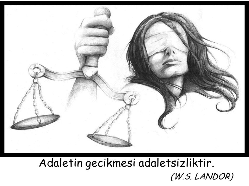 Adaletin gecikmesi adaletsizliktir.