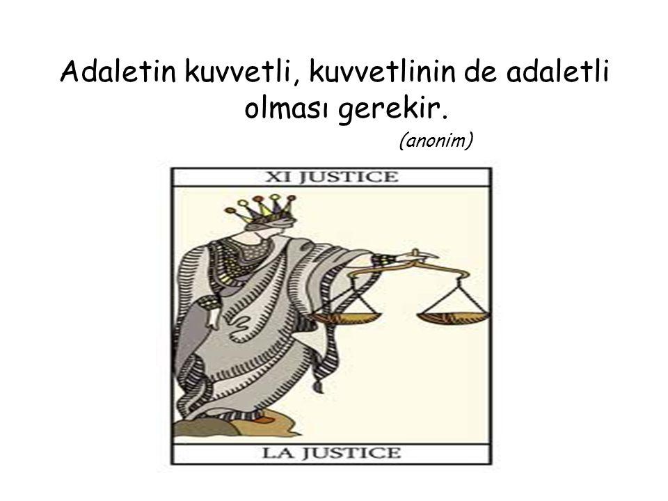 Adaletin kuvvetli, kuvvetlinin de adaletli olması gerekir.