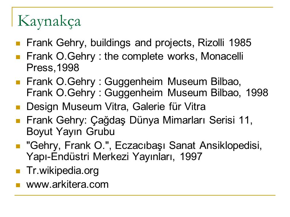 Kaynakça Frank Gehry, buildings and projects, Rizolli 1985