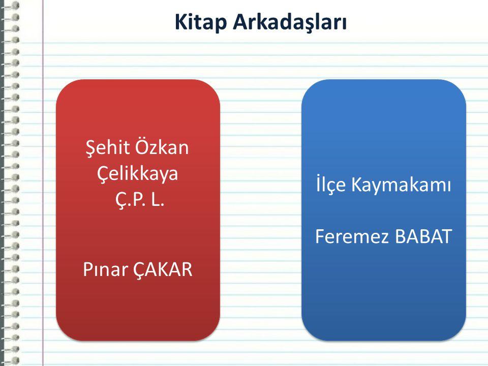 Kitap Arkadaşları Şehit Özkan Çelikkaya İlçe Kaymakamı Ç.P. L.