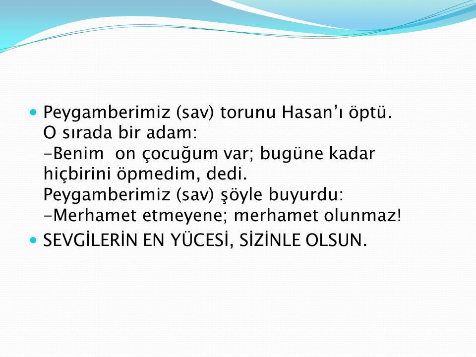 Peygamberimiz (sav) torunu Hasan'ı öptü