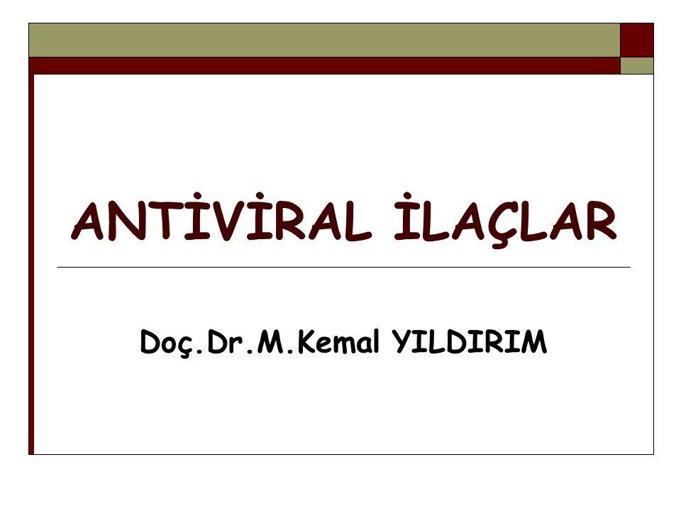 ANTİVİRAL İLAÇLAR Doç.Dr.M.Kemal YILDIRIM