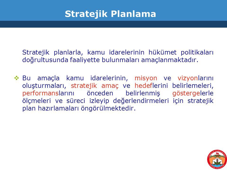 Stratejik Planlama Stratejik planlarla, kamu idarelerinin hükümet politikaları doğrultusunda faaliyette bulunmaları amaçlanmaktadır.