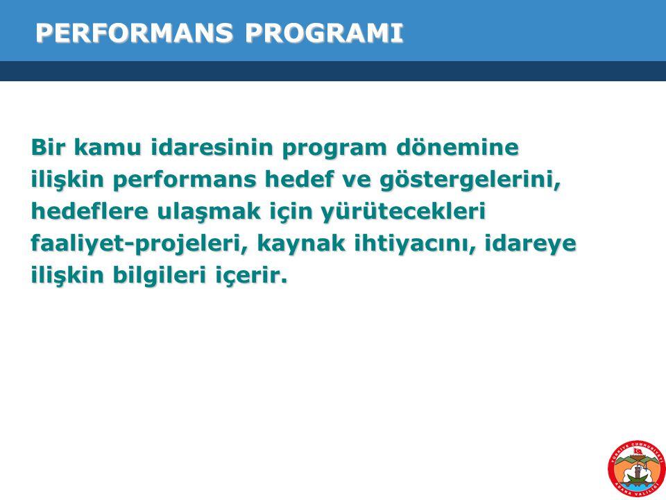 PERFORMANS PROGRAMI Bir kamu idaresinin program dönemine