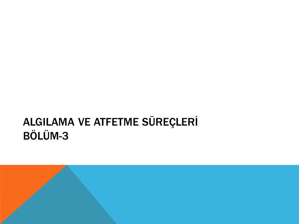 ALGILAMA VE ATFETME SÜREÇLERİ BÖLÜM-3