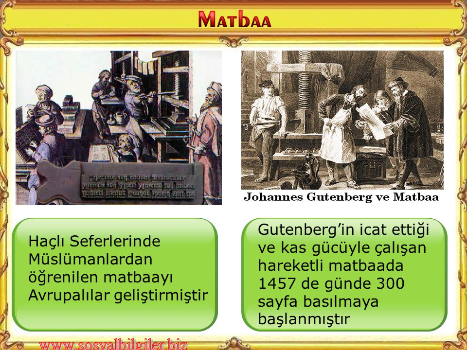 Gutenberg'in icat ettiği ve kas gücüyle çalışan hareketli matbaada 1457 de günde 300 sayfa basılmaya başlanmıştır