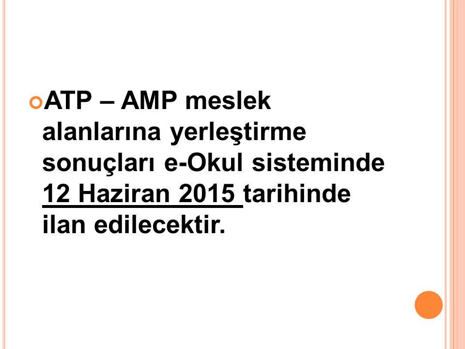 ATP – AMP meslek alanlarına yerleştirme sonuçları e-Okul sisteminde 12 Haziran 2015 tarihinde ilan edilecektir.