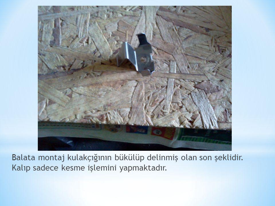 Balata montaj kulakçığının bükülüp delinmiş olan son şeklidir