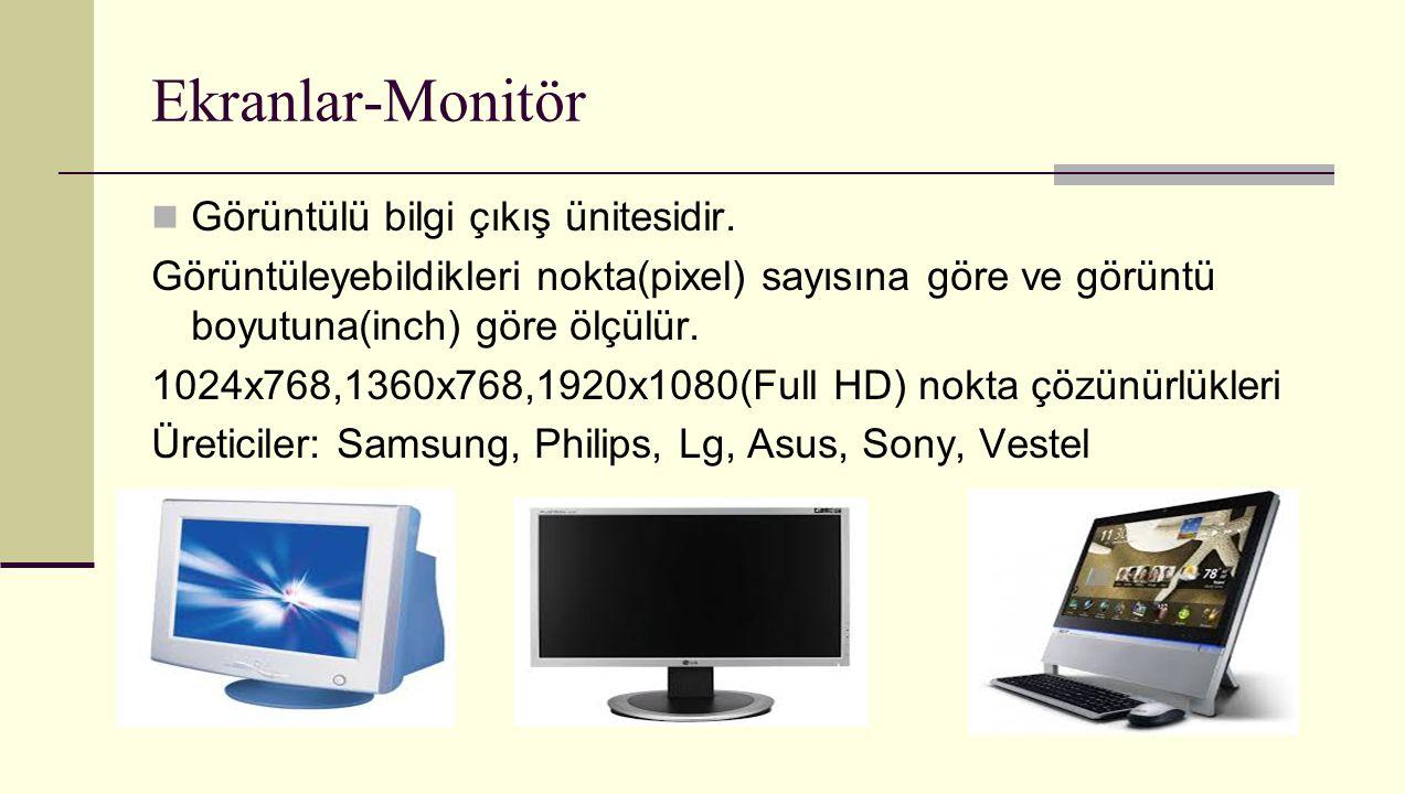 Ekranlar-Monitör Görüntülü bilgi çıkış ünitesidir.