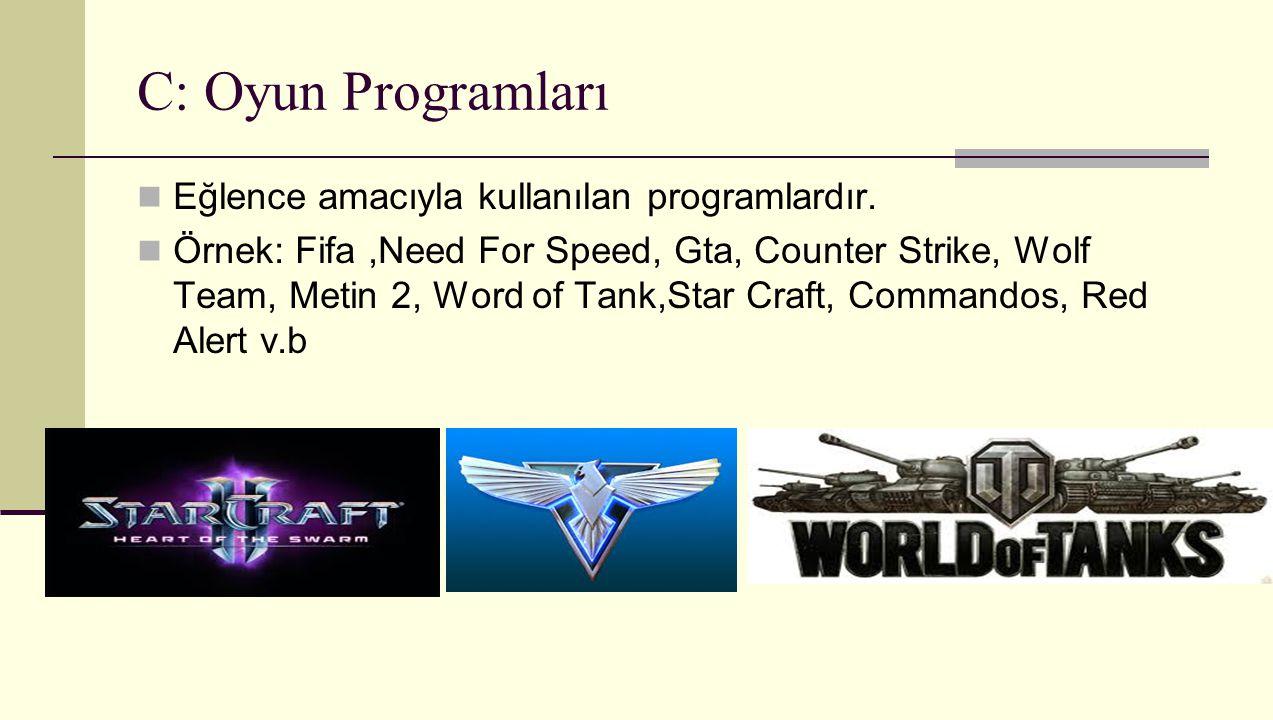 C: Oyun Programları Eğlence amacıyla kullanılan programlardır.