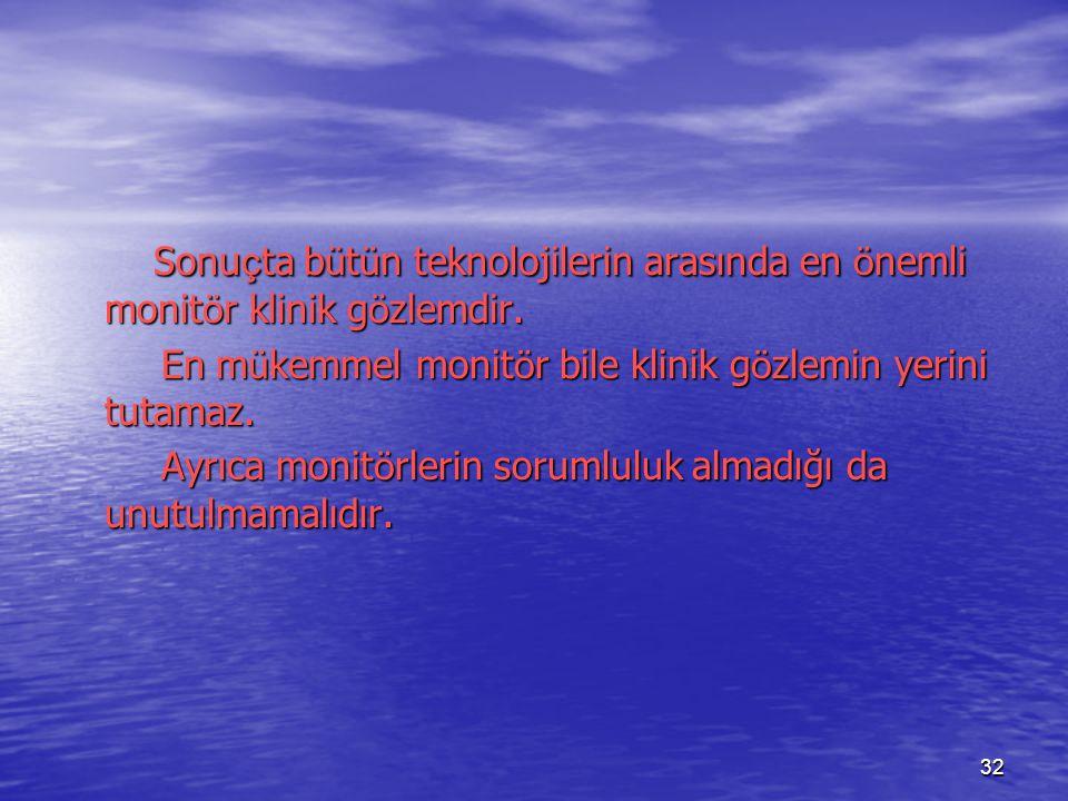 Sonuçta bütün teknolojilerin arasında en önemli monitör klinik gözlemdir.