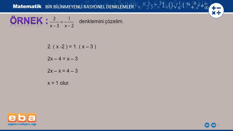 ÖRNEK : BİR BİLİNMEYENLİ RASYONEL DENKLEMLER denklemini çözelim.