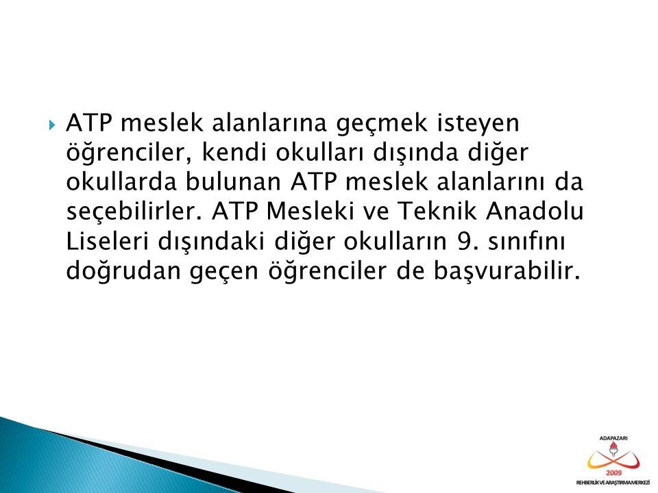 ATP meslek alanlarına geçmek isteyen öğrenciler, kendi okulları dışında diğer okullarda bulunan ATP meslek alanlarını da seçebilirler.