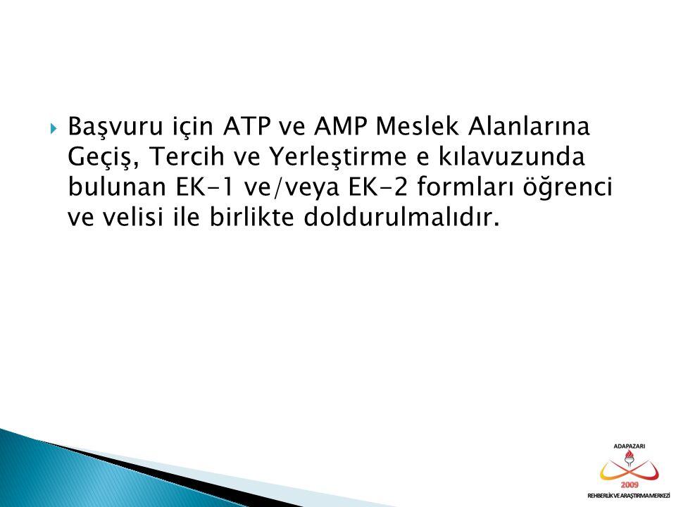 Başvuru için ATP ve AMP Meslek Alanlarına Geçiş, Tercih ve Yerleştirme e kılavuzunda bulunan EK-1 ve/veya EK-2 formları öğrenci ve velisi ile birlikte doldurulmalıdır.