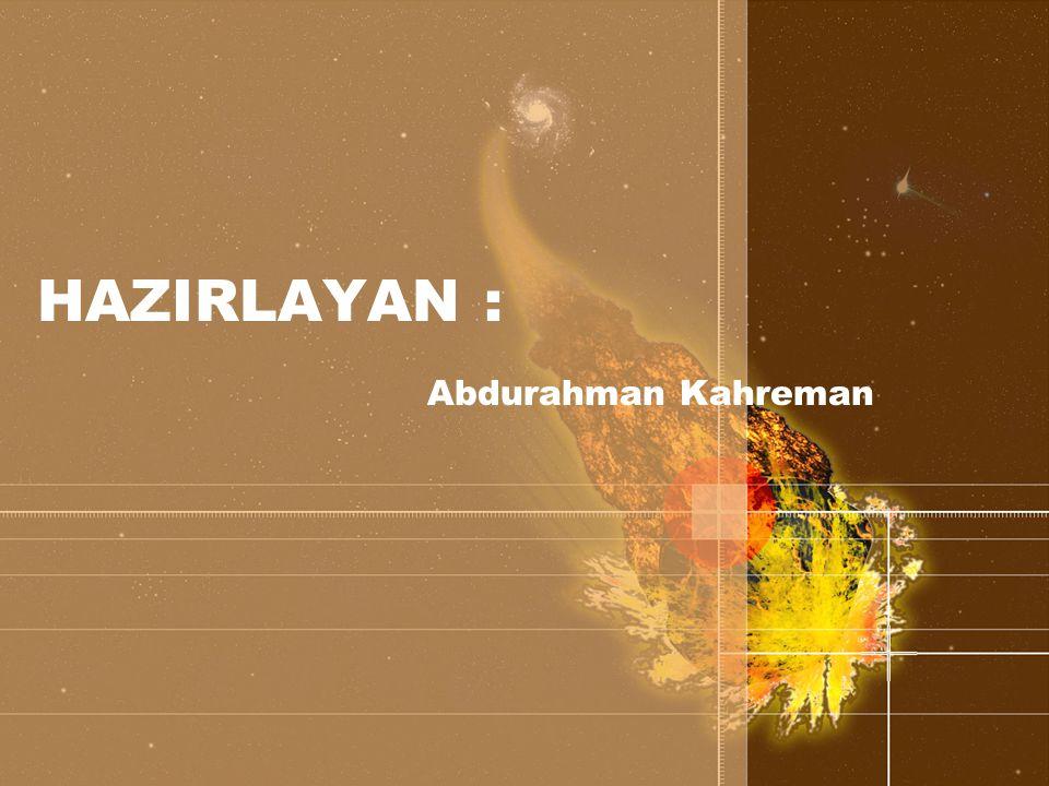 HAZIRLAYAN : Abdurahman Kahreman