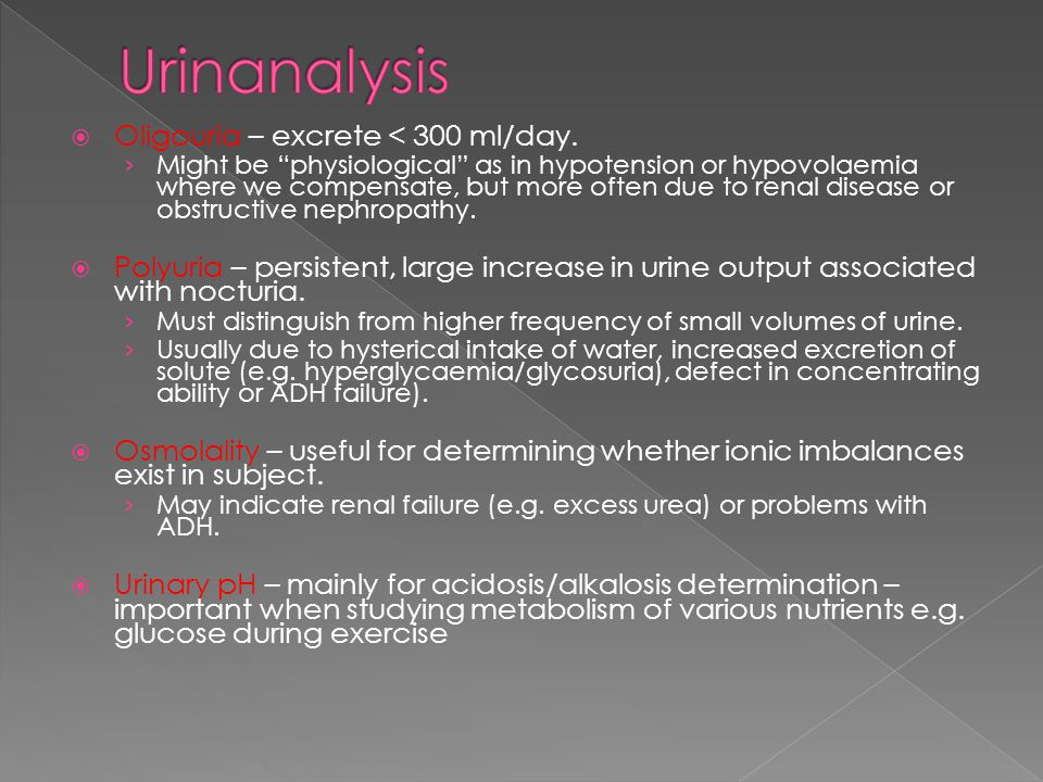 Urinanalysis Oligouria – excrete < 300 ml/day.