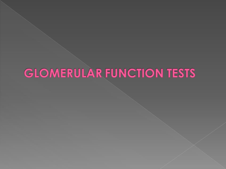 GLOMERULAR FUNCTION TESTS