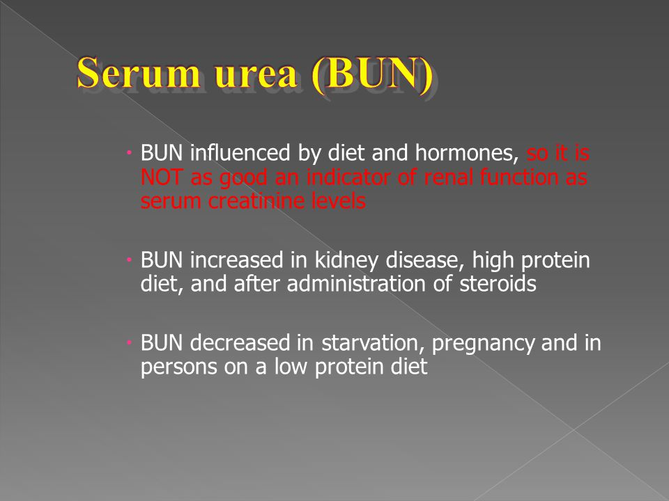 Serum urea (BUN) BUN influenced by diet and hormones, so it is NOT as good an indicator of renal function as serum creatinine levels.