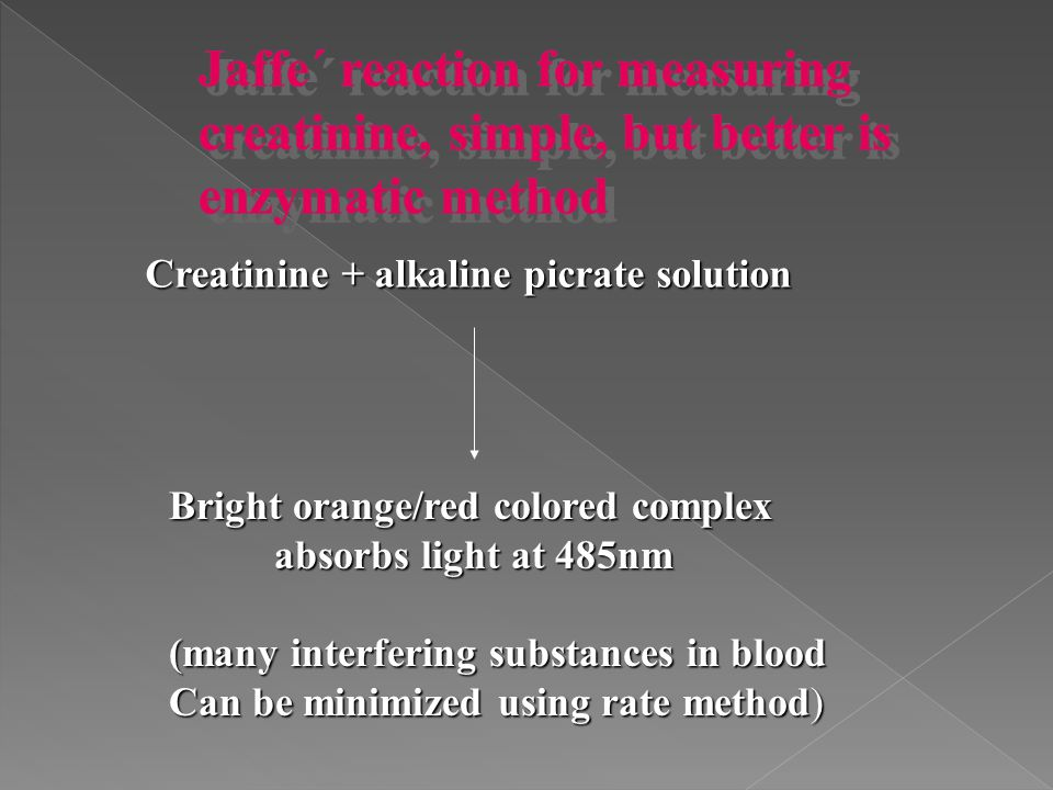 Jaffe´ reaction for measuring creatinine, simple, but better is enzymatic method