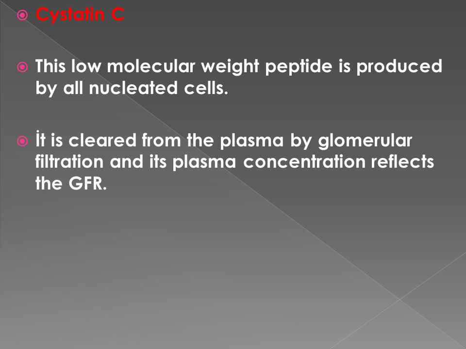 Cystatin C This low molecular weight peptide is produced by all nucleated cells.