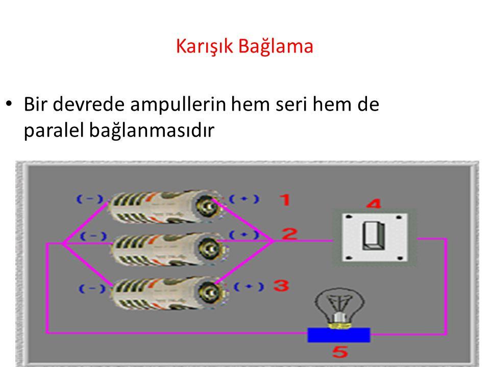 Karışık Bağlama Bir devrede ampullerin hem seri hem de paralel bağlanmasıdır