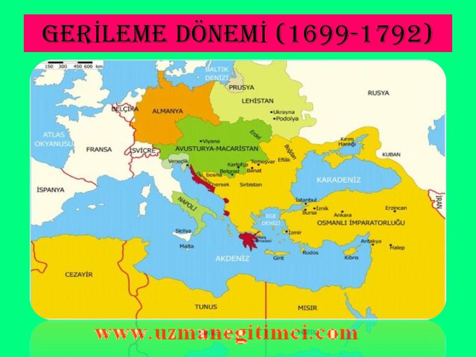 GERİLEME DÖNEMİ (1699-1792)