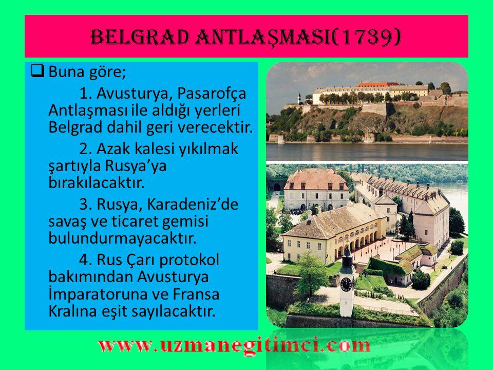 BELGRAD ANTLAŞMASI(1739) Buna göre;