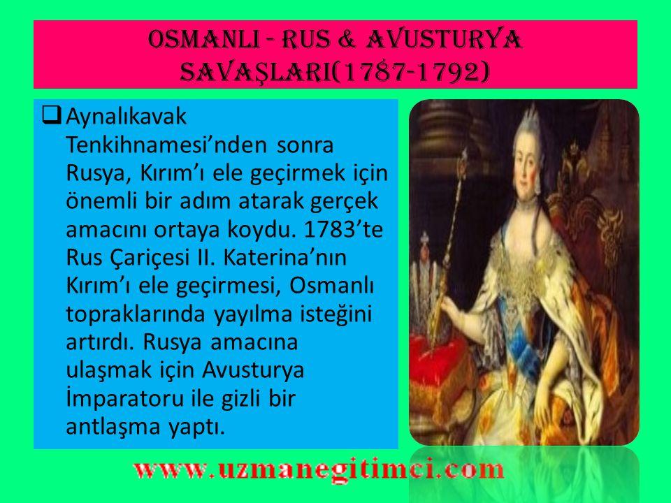 OSMANLI - RUS & AVUSTURYA SAVAŞLARI(1787-1792)
