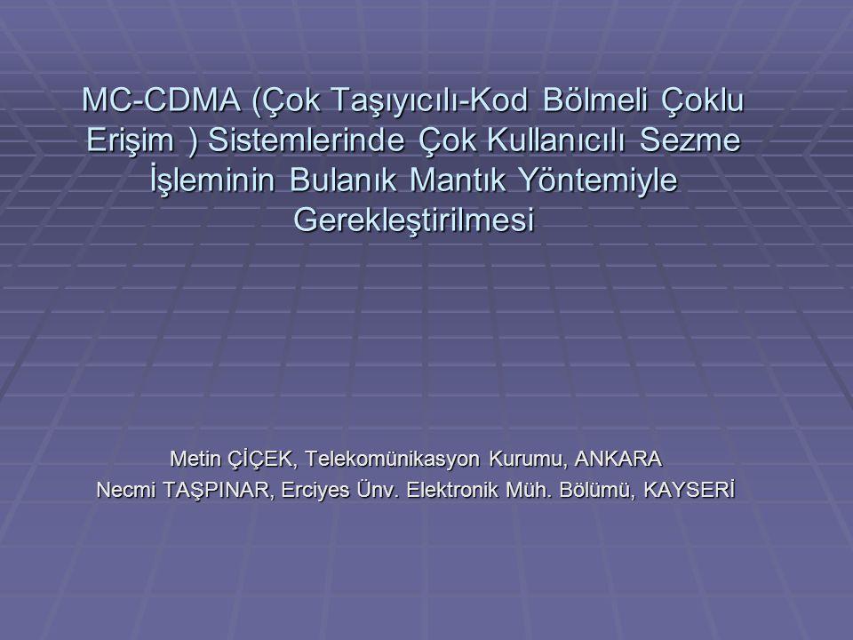 MC-CDMA (Çok Taşıyıcılı-Kod Bölmeli Çoklu Erişim ) Sistemlerinde Çok Kullanıcılı Sezme İşleminin Bulanık Mantık Yöntemiyle Gerekleştirilmesi