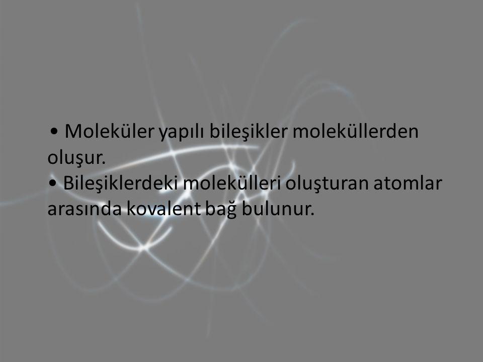 • Moleküler yapılı bileşikler moleküllerden oluşur