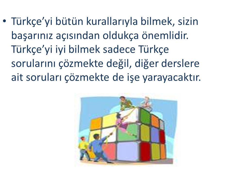 Türkçe'yi bütün kurallarıyla bilmek, sizin başarınız açısından oldukça önemlidir.