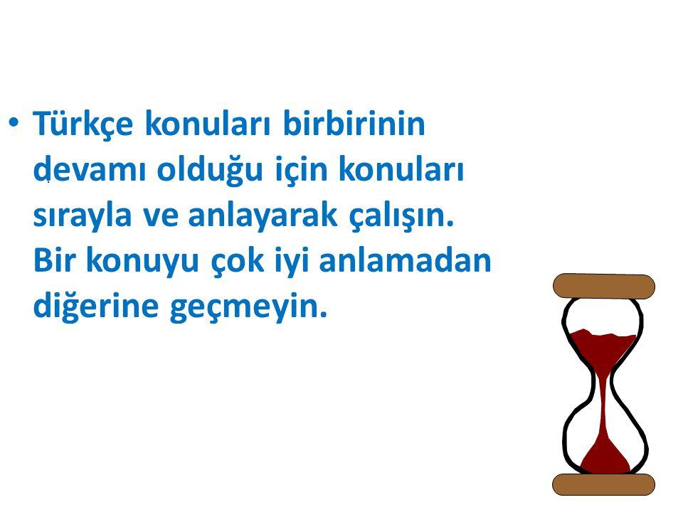· Türkçe konuları birbirinin devamı olduğu için konuları sırayla ve anlayarak çalışın.