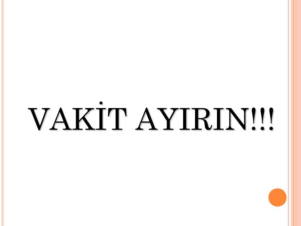 VAKİT AYIRIN!!!