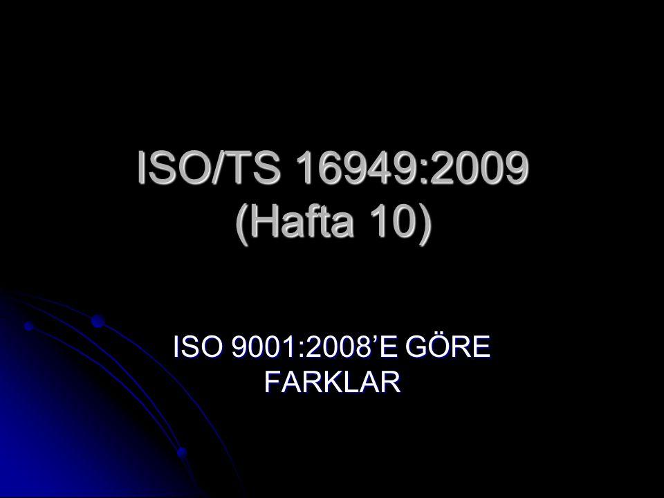 ISO/TS 16949:2009 (Hafta 10) ISO 9001:2008'E GÖRE FARKLAR