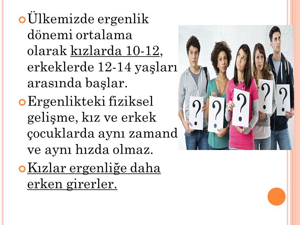 Ülkemizde ergenlik dönemi ortalama olarak kızlarda 10-12, erkeklerde 12-14 yaşları arasında başlar.