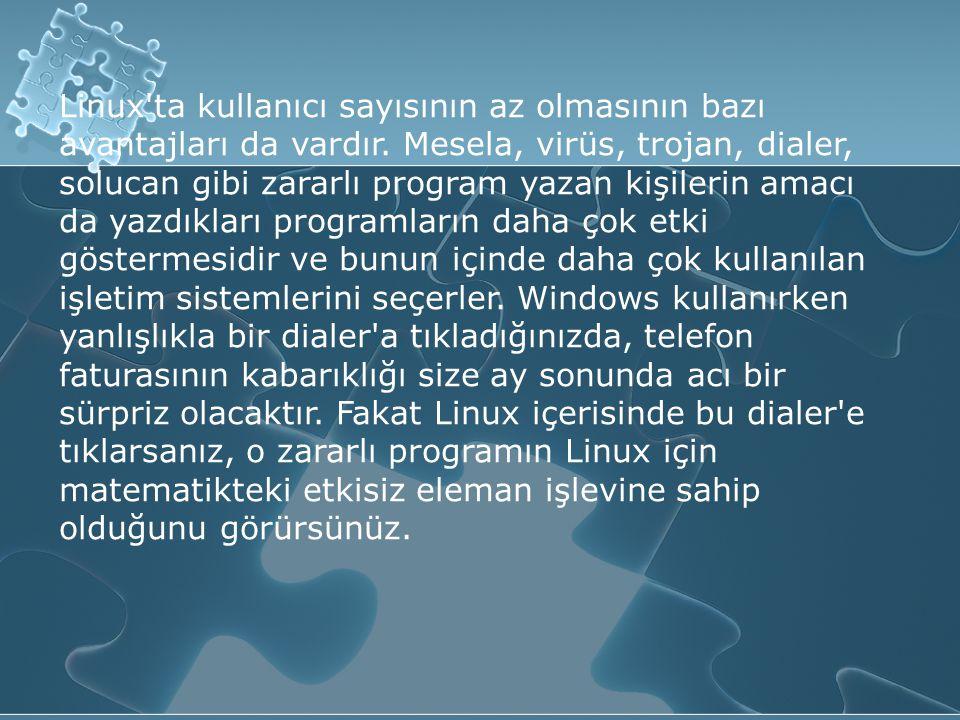 Linux ta kullanıcı sayısının az olmasının bazı avantajları da vardır