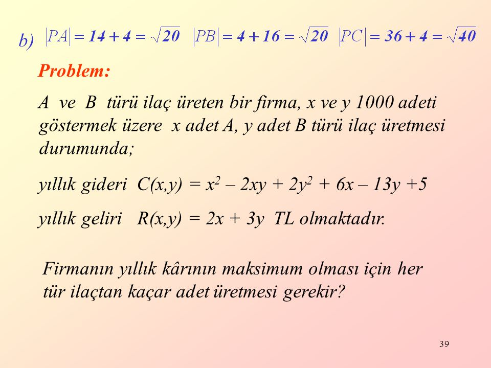 b) Problem: A ve B türü ilaç üreten bir firma, x ve y 1000 adeti göstermek üzere x adet A, y adet B türü ilaç üretmesi durumunda;