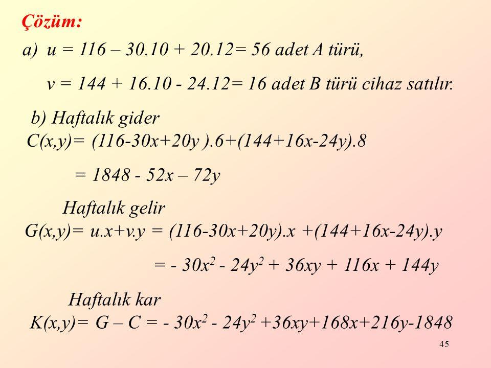 Çözüm: u = 116 – 30.10 + 20.12= 56 adet A türü, v = 144 + 16.10 - 24.12= 16 adet B türü cihaz satılır.