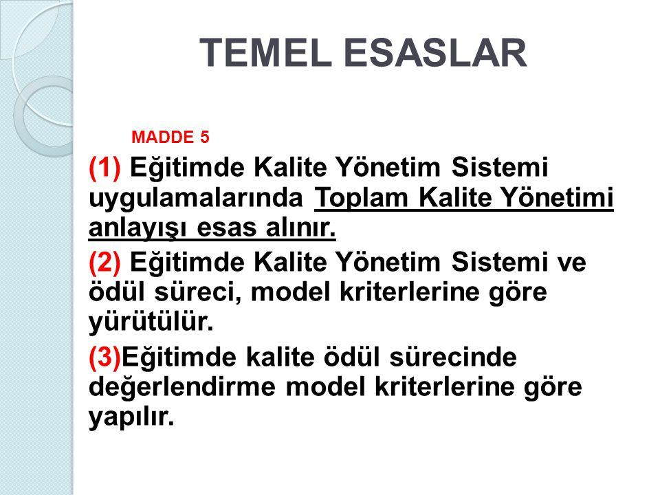 TEMEL ESASLAR MADDE 5. (1) Eğitimde Kalite Yönetim Sistemi uygulamalarında Toplam Kalite Yönetimi anlayışı esas alınır.