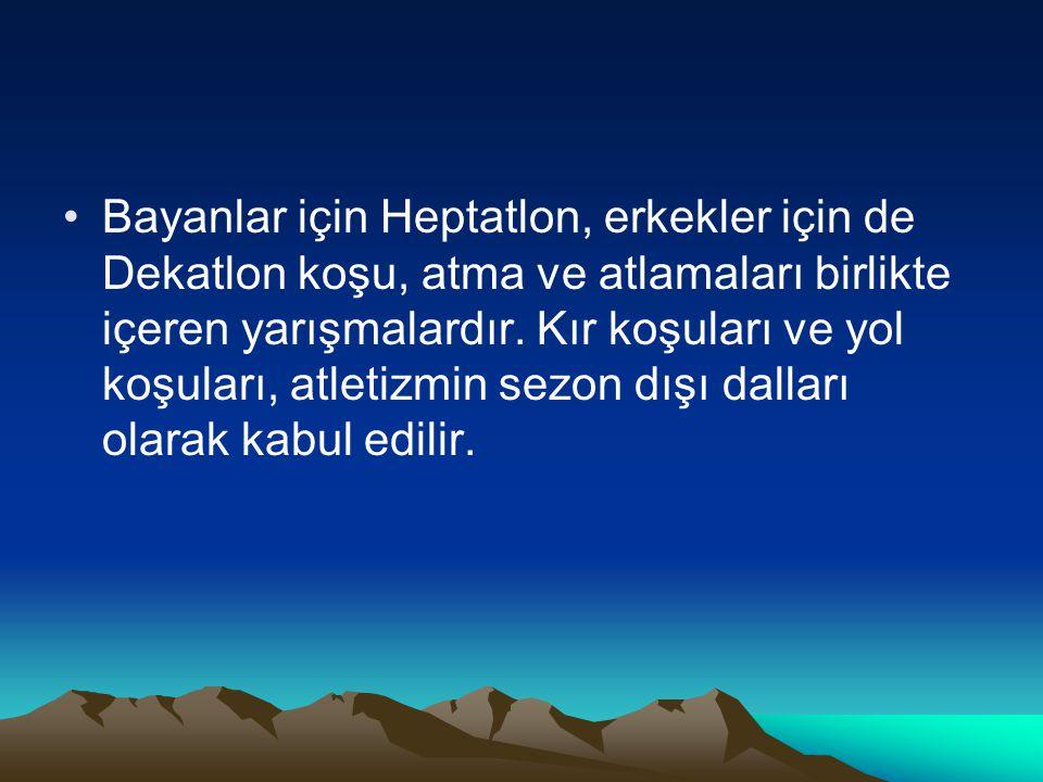 Bayanlar için Heptatlon, erkekler için de Dekatlon koşu, atma ve atlamaları birlikte içeren yarışmalardır.