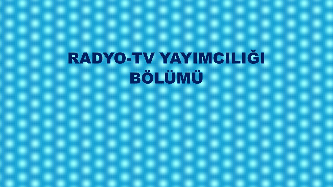 RADYO-TV YAYIMCILIĞI BÖLÜMÜ
