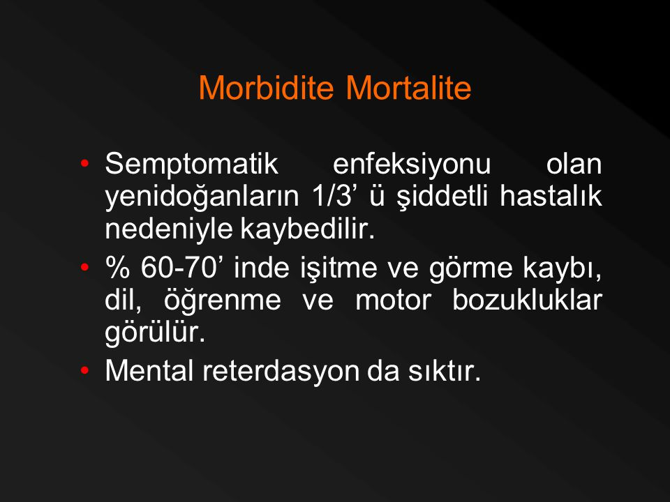 Morbidite Mortalite Semptomatik enfeksiyonu olan yenidoğanların 1/3' ü şiddetli hastalık nedeniyle kaybedilir.