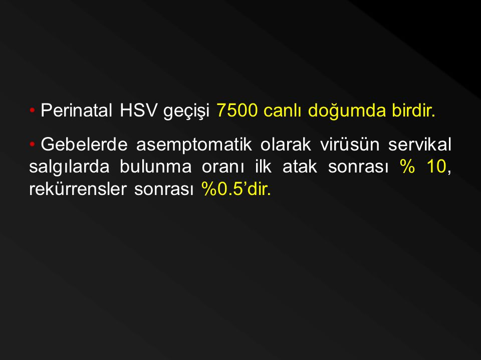 Perinatal HSV geçişi 7500 canlı doğumda birdir.